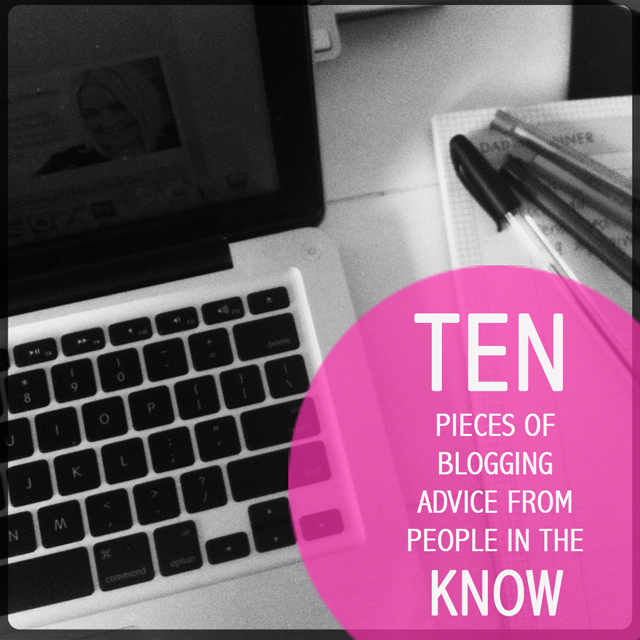 10 pieces of blogging advice from people in the know.