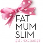 Fat Mum Slim Gift Exchange 2013
