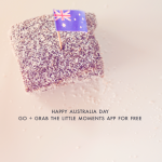 Happy Australia Day. Have the Little Moments App for FREE.