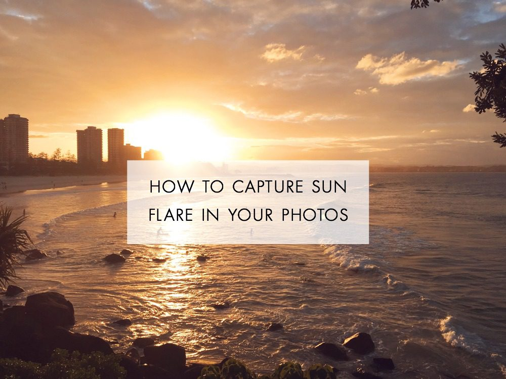 Photography Lesson: How to capture sun flare in your photos