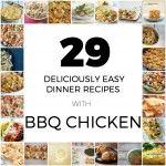 29 DELICIOUSLY EASY DINNER IDEAS WITH BBQ CHICKEN