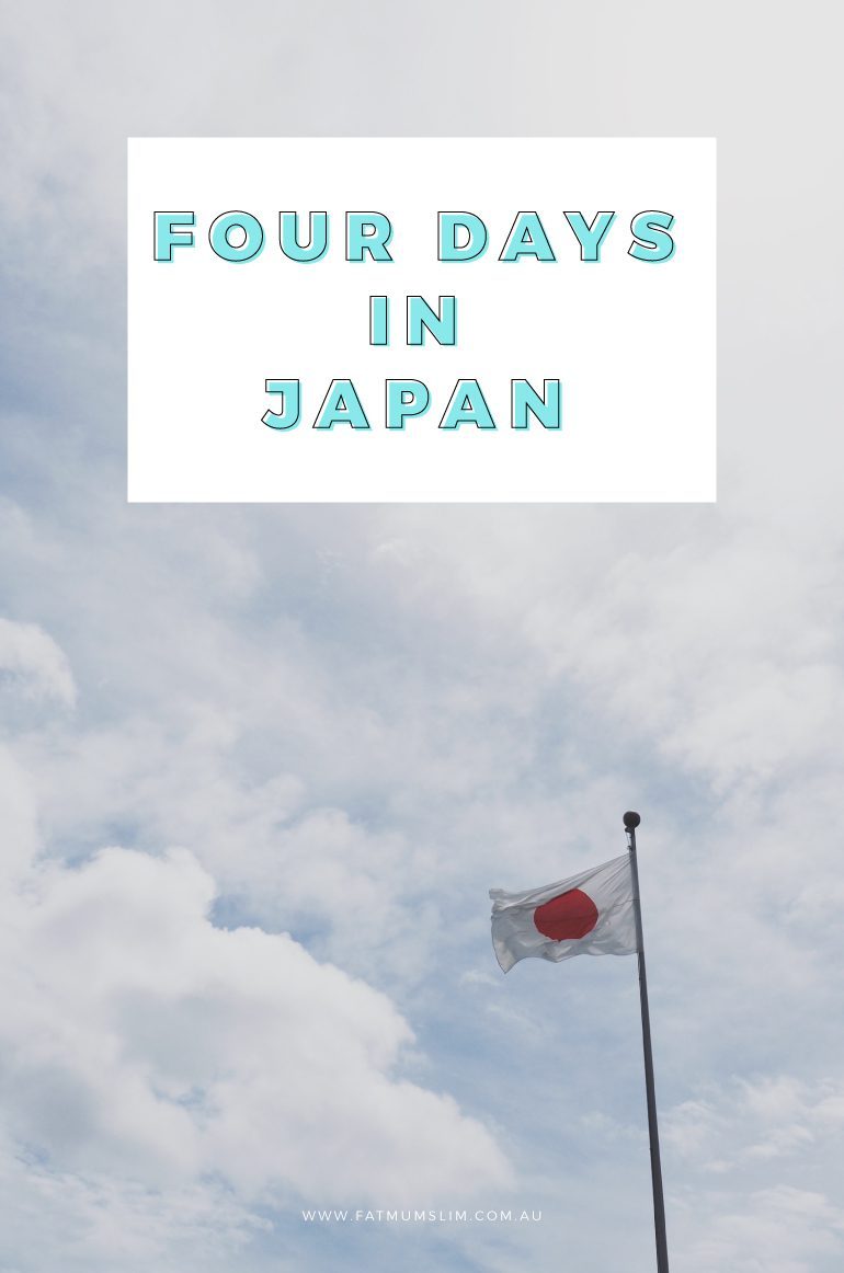 Four days in Japan!