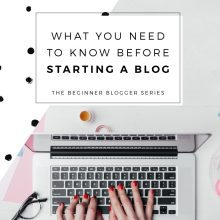 What You Need To Know Before Starting A Blog