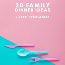 20 Family Dinner Ideas + Free Printable
