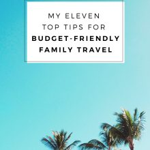 My 11 Top Tips For Budget-Friendly Family Travel