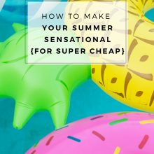 How To Make Your Summer Sensational {for super cheap!}