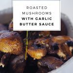 ROASTED MUSHROOMS WITH GARLIC BUTTER SAUCE