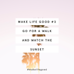 Make Life Good #3 : Go For A Walk & Watch The Sunset