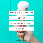 Make Life Good #1: Goal Getting