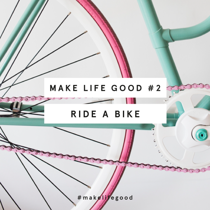 Make Life Good #2 : Ride A Bike