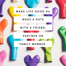 Make Life Good #6 : Plan A Date