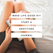 Make Life Good #11: Start A Gratitude Journal