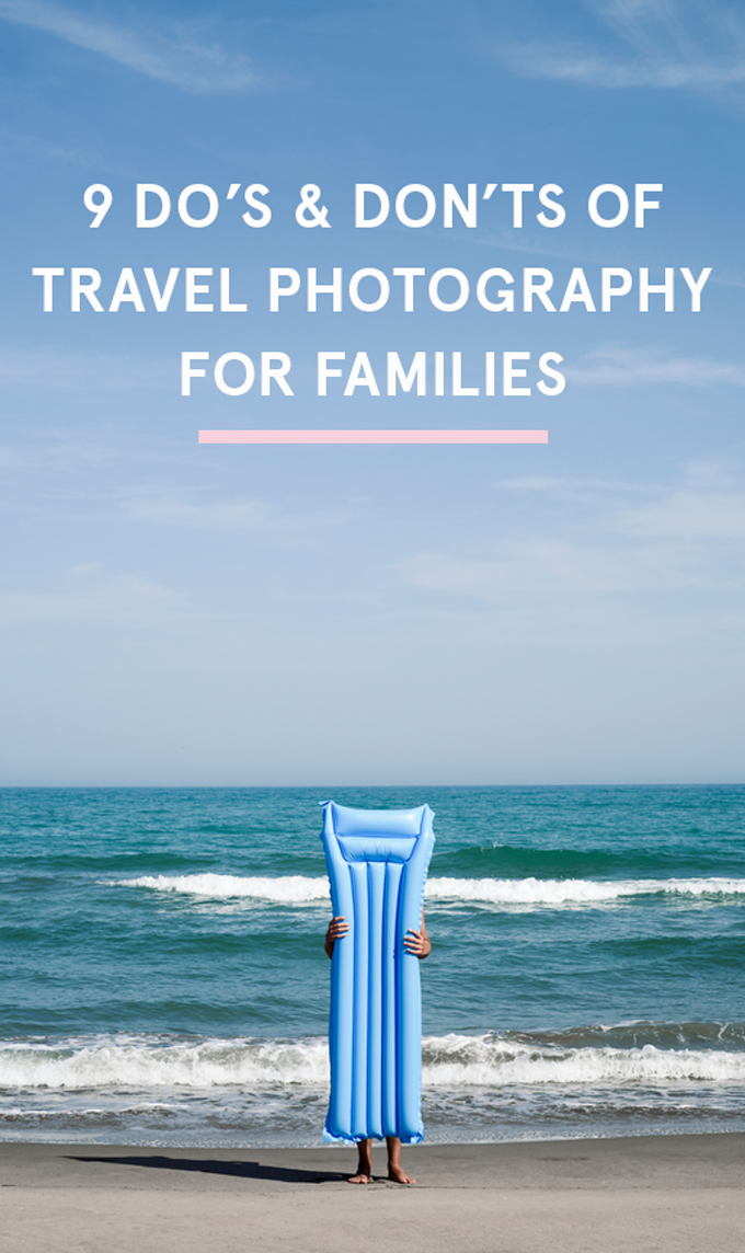 9 Dos & Don'ts of travel photography for families